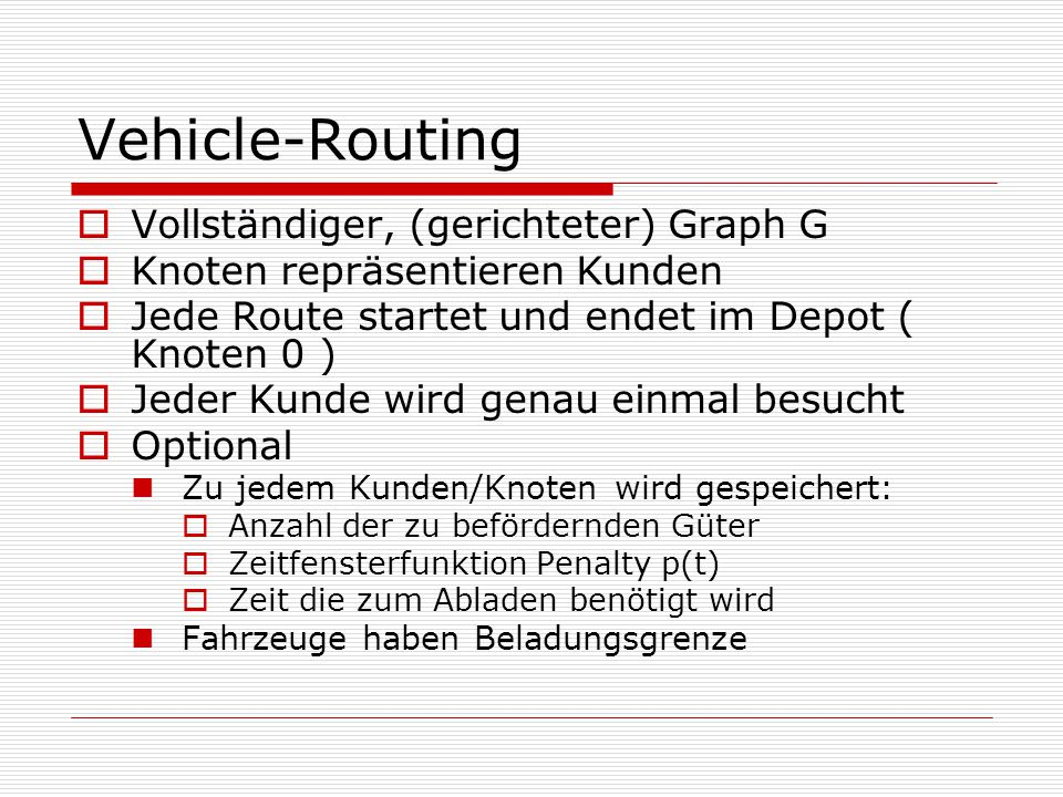 Vehicle-Routing Vollständiger, (gerichteter) Graph G