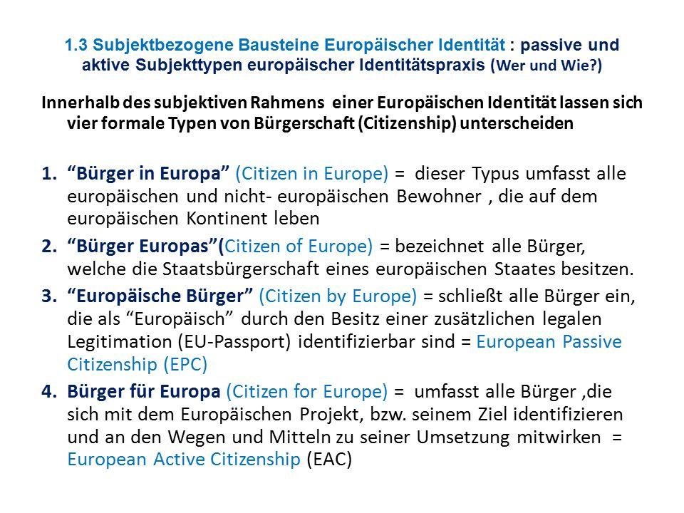 1.3 Subjektbezogene Bausteine Europäischer Identität : passive und aktive Subjekttypen europäischer Identitätspraxis (Wer und Wie )