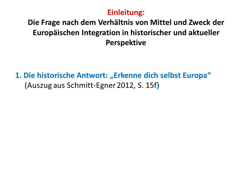 Einleitung: Die Frage nach dem Verhältnis von Mittel und Zweck der Europäischen Integration in historischer und aktueller Perspektive