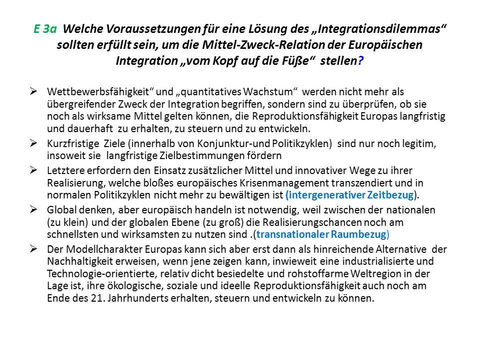 """E 3a Welche Voraussetzungen für eine Lösung des """"Integrationsdilemmas sollten erfüllt sein, um die Mittel-Zweck-Relation der Europäischen Integration """"vom Kopf auf die Füße stellen"""