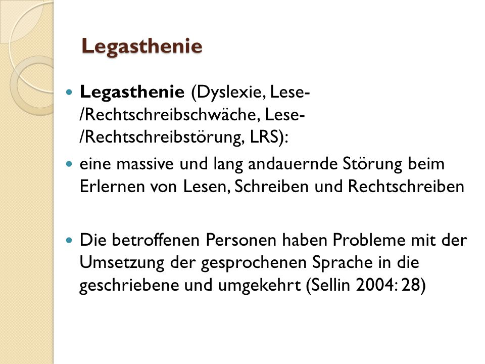 Legasthenie Legasthenie (Dyslexie, Lese- /Rechtschreibschwäche, Lese- /Rechtschreibstörung, LRS):