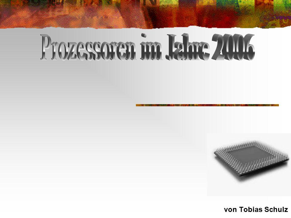 Prozessoren im Jahre 2006 von Tobias Schulz