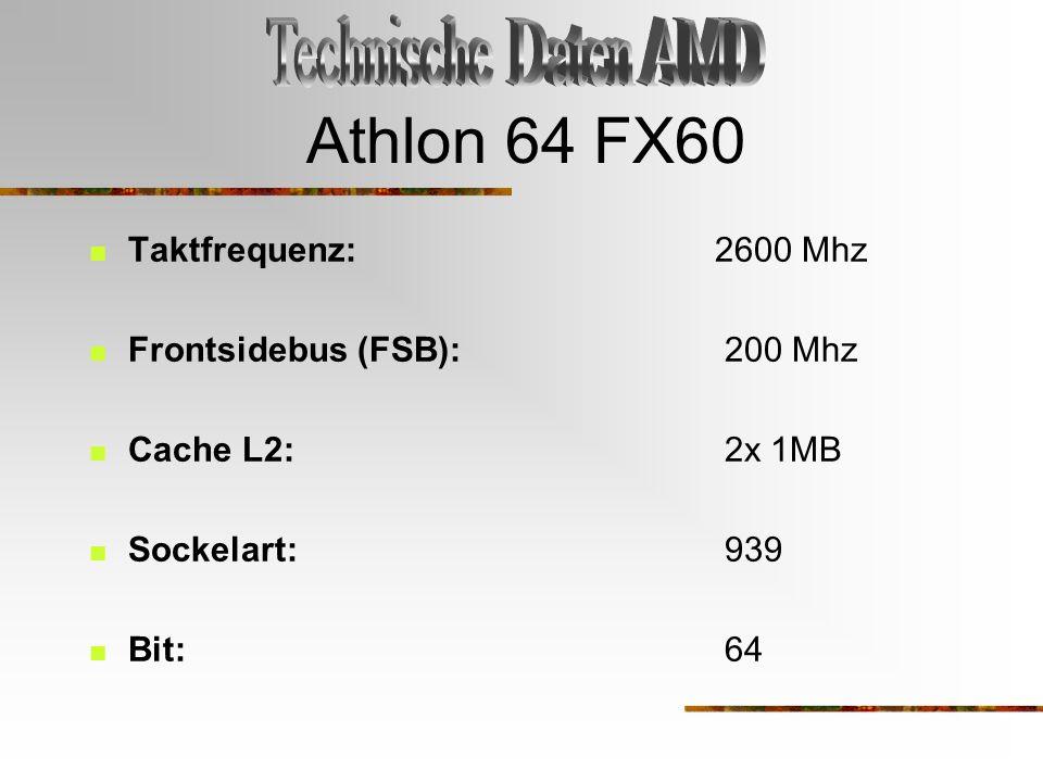 Athlon 64 FX60 Technische Daten AMD Taktfrequenz: 2600 Mhz