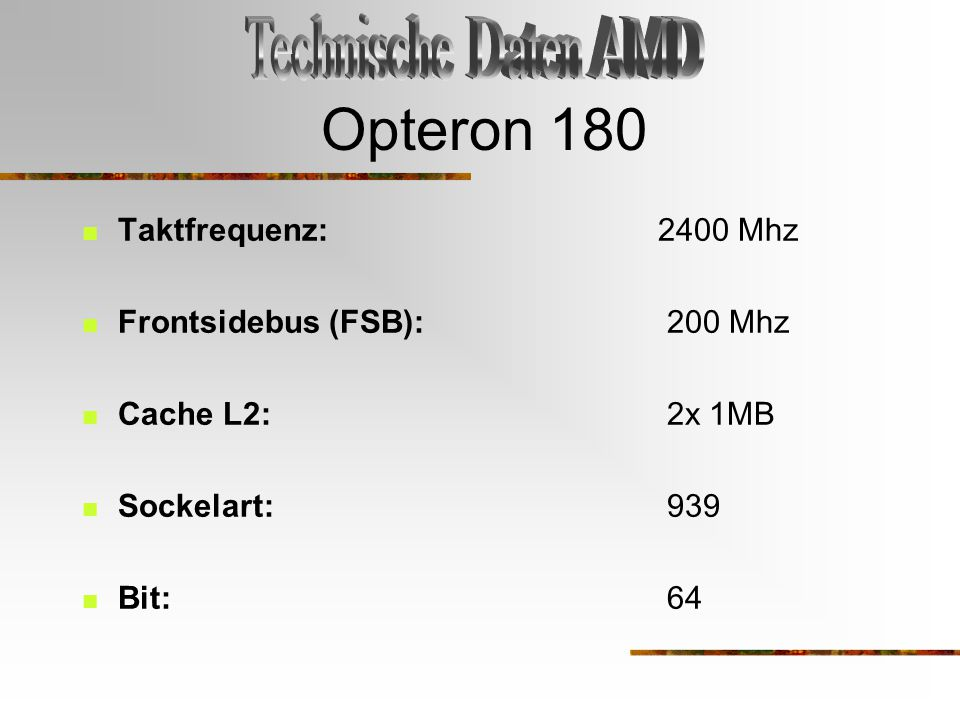 Opteron 180 Technische Daten AMD Taktfrequenz: 2400 Mhz