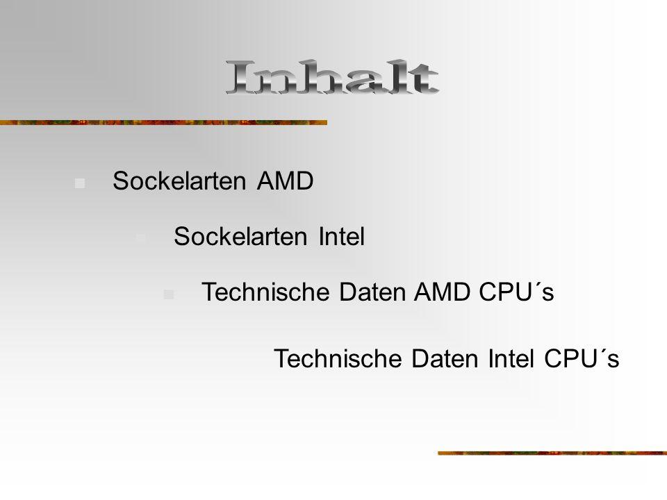 Inhalt Sockelarten AMD Sockelarten Intel Technische Daten AMD CPU´s