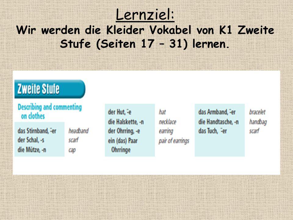 Lernziel: Wir werden die Kleider Vokabel von K1 Zweite Stufe (Seiten 17 – 31) lernen.