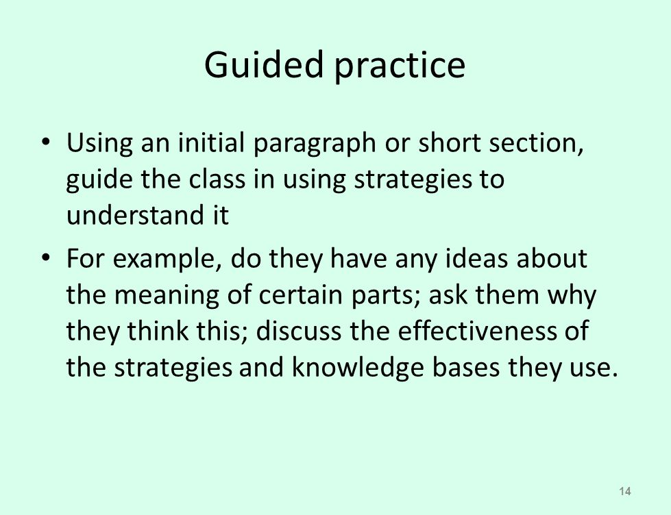 Guided practice Using an initial paragraph or short section, guide the class in using strategies to understand it.