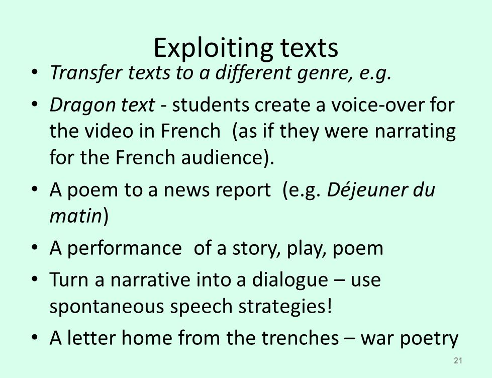 Exploiting texts Transfer texts to a different genre, e.g.
