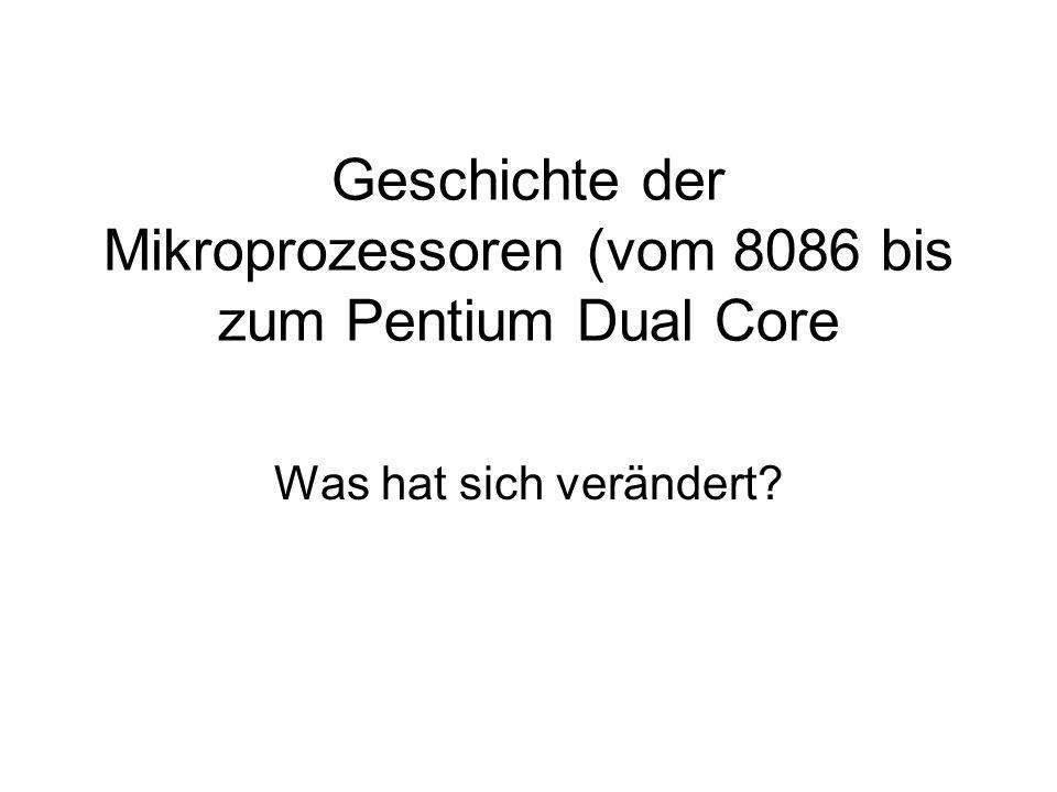 Geschichte der Mikroprozessoren (vom 8086 bis zum Pentium Dual Core