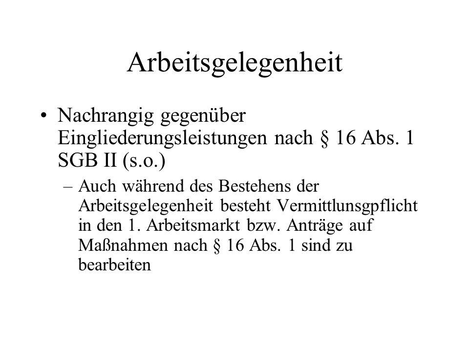 Arbeitsgelegenheit Nachrangig gegenüber Eingliederungsleistungen nach § 16 Abs. 1 SGB II (s.o.)