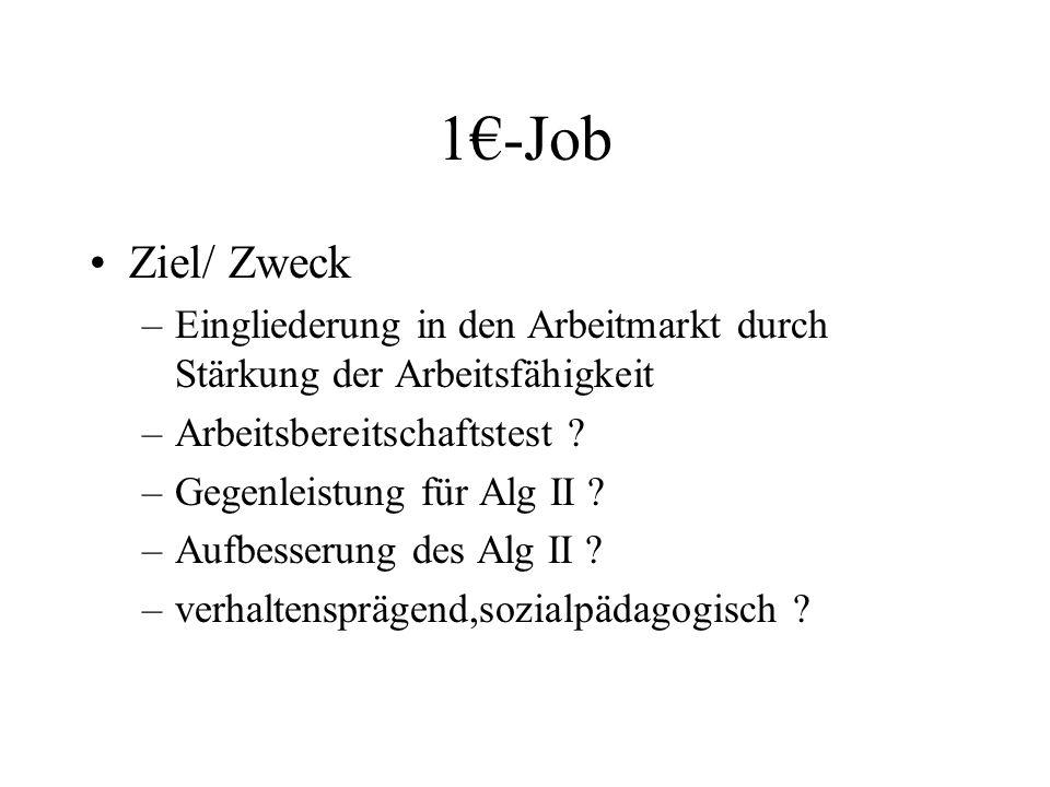 1€-Job Ziel/ Zweck. Eingliederung in den Arbeitmarkt durch Stärkung der Arbeitsfähigkeit. Arbeitsbereitschaftstest