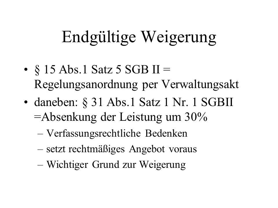 Endgültige Weigerung § 15 Abs.1 Satz 5 SGB II = Regelungsanordnung per Verwaltungsakt.
