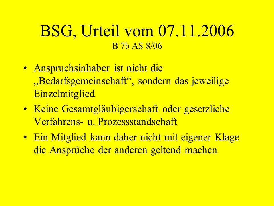 """BSG, Urteil vom 07.11.2006 B 7b AS 8/06 Anspruchsinhaber ist nicht die """"Bedarfsgemeinschaft , sondern das jeweilige Einzelmitglied."""
