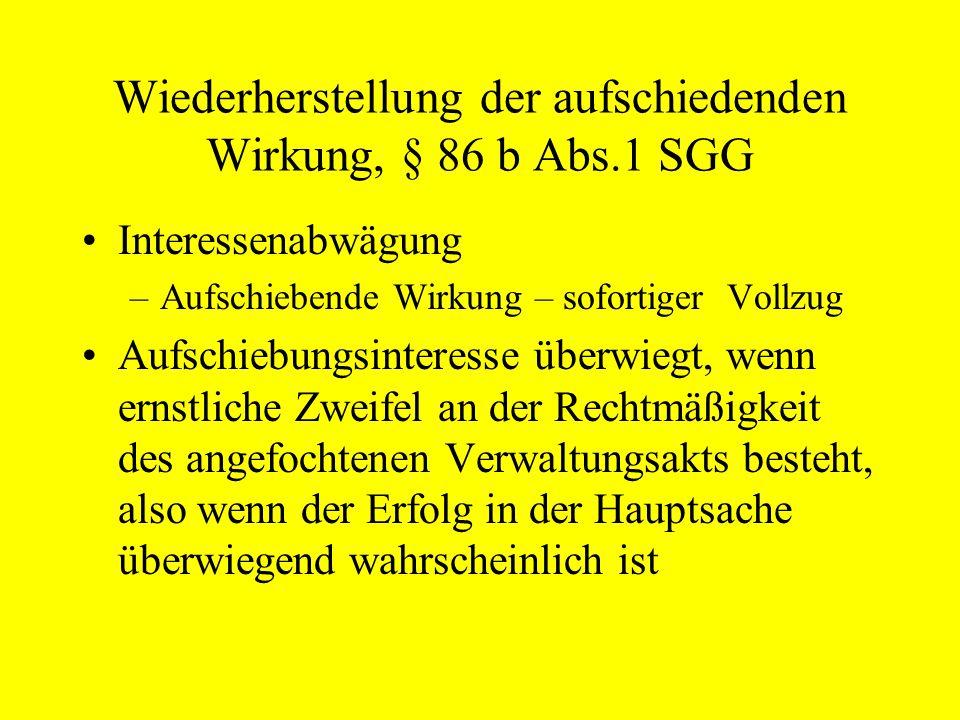Wiederherstellung der aufschiedenden Wirkung, § 86 b Abs.1 SGG
