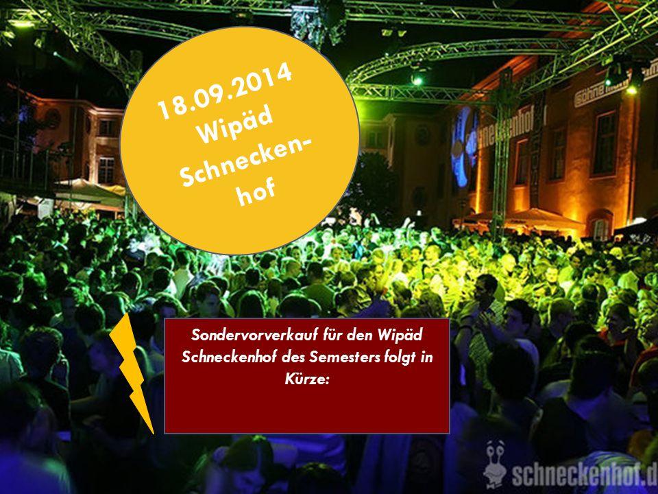 18.09.2014 Wipäd Schnecken-hof Sondervorverkauf für den Wipäd Schneckenhof des Semesters folgt in Kürze: