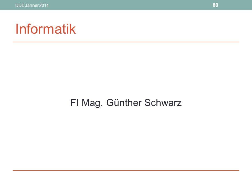 DDB Jänner 2014 Informatik FI Mag. Günther Schwarz