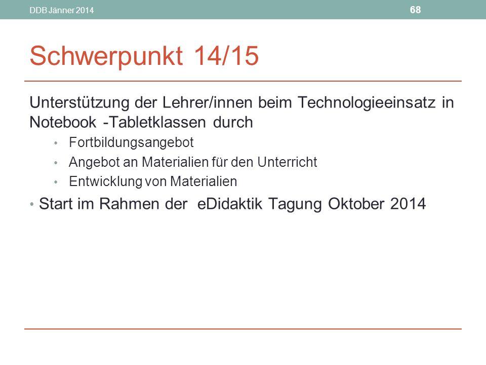 DDB Jänner 2014 Schwerpunkt 14/15. Unterstützung der Lehrer/innen beim Technologieeinsatz in Notebook -Tabletklassen durch.