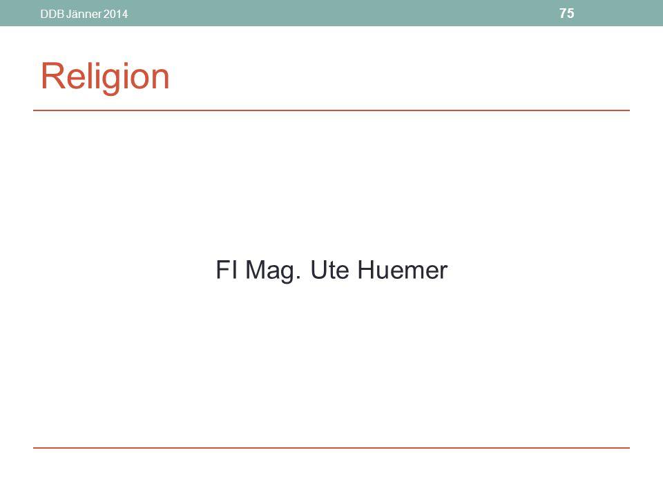 DDB Jänner 2014 Religion FI Mag. Ute Huemer