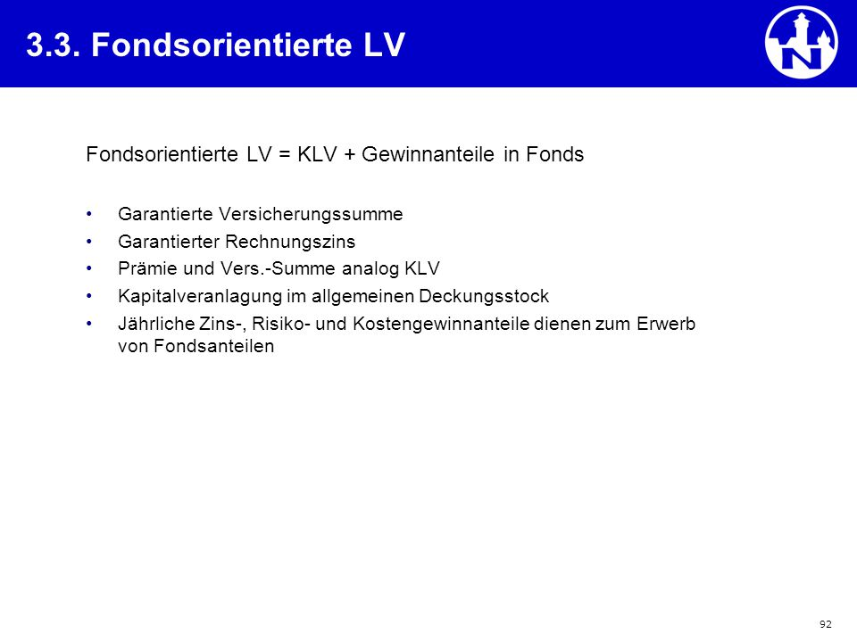 3.3. Fondsorientierte LV Fondsorientierte LV = KLV + Gewinnanteile in Fonds. Garantierte Versicherungssumme.
