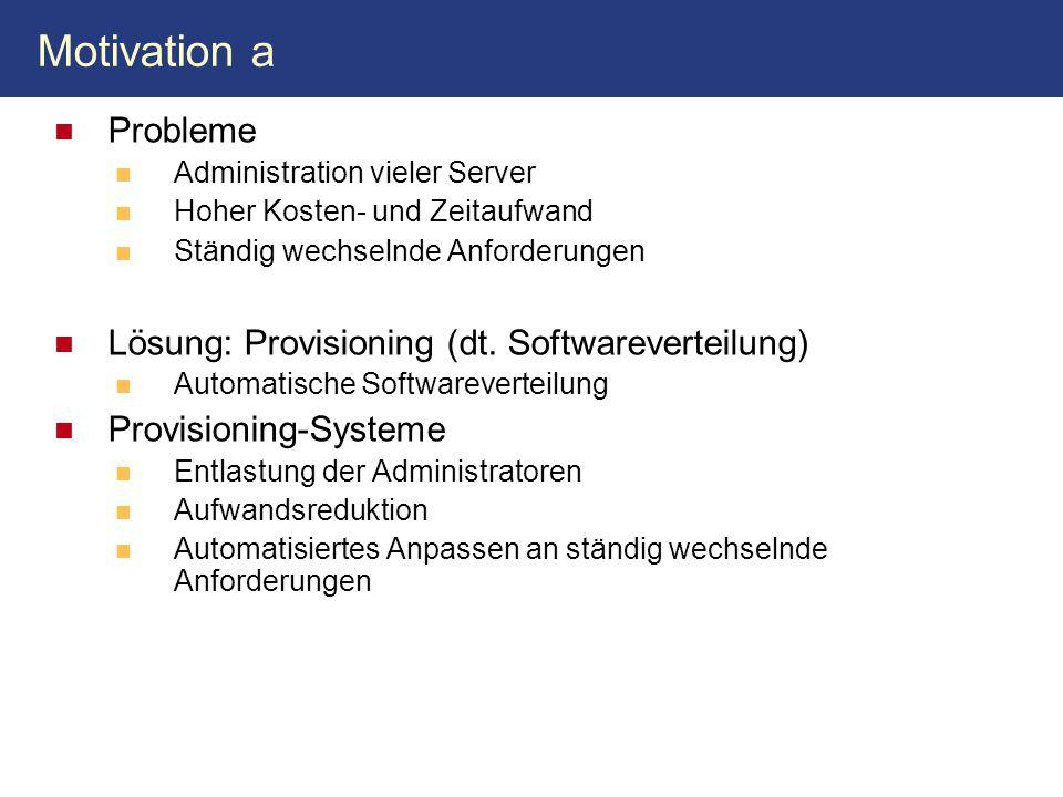 Motivation a Probleme Lösung: Provisioning (dt. Softwareverteilung)