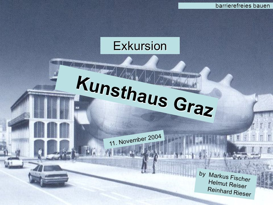 Kunsthaus Graz Exkursion barrierefreies bauen 11. November 2004