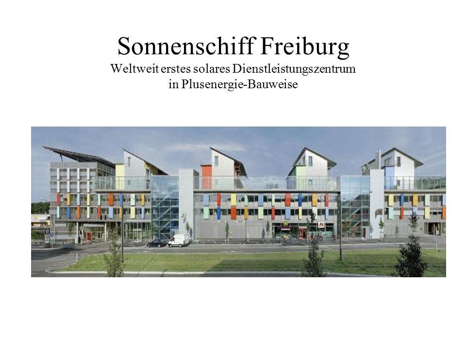 Sonnenschiff Freiburg Weltweit erstes solares Dienstleistungszentrum in Plusenergie-Bauweise