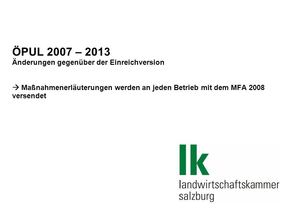 ÖPUL 2007 – 2013 Änderungen gegenüber der Einreichversion  Maßnahmenerläuterungen werden an jeden Betrieb mit dem MFA 2008 versendet