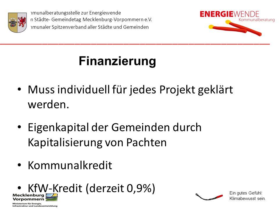 Finanzierung Muss individuell für jedes Projekt geklärt werden. Eigenkapital der Gemeinden durch Kapitalisierung von Pachten.