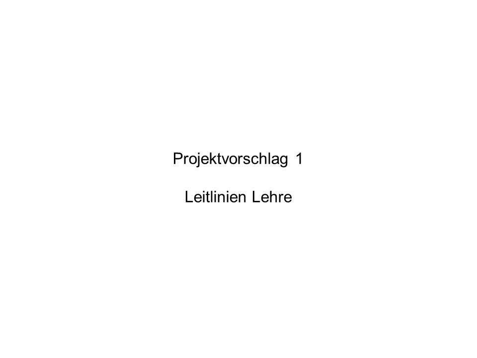 Projektvorschlag 1 Leitlinien Lehre