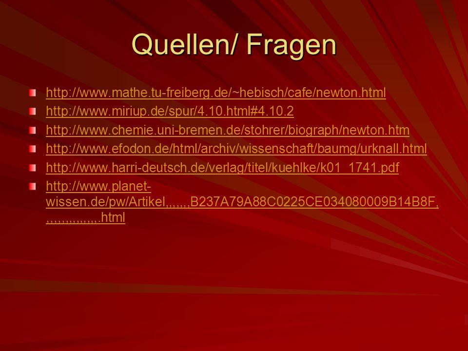 Quellen/ Fragen http://www.mathe.tu-freiberg.de/~hebisch/cafe/newton.html. http://www.miriup.de/spur/4.10.html#4.10.2.
