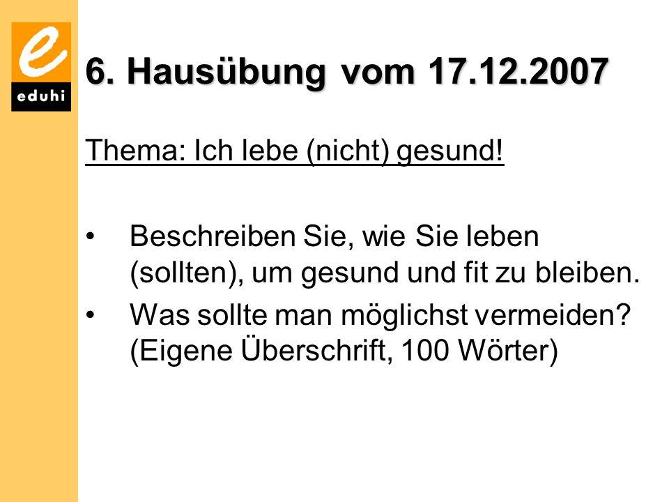 6. Hausübung vom 17.12.2007 Thema: Ich lebe (nicht) gesund!