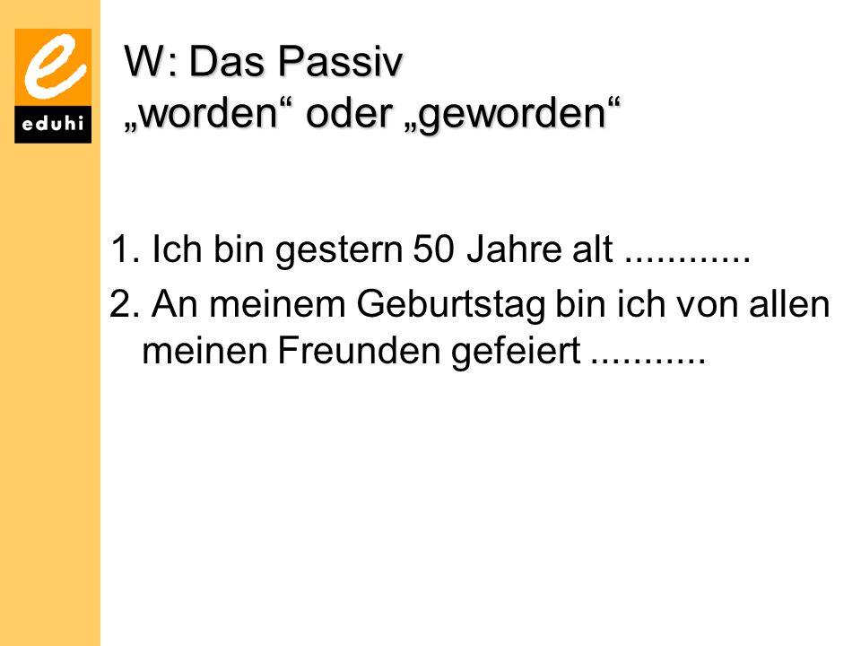 """W: Das Passiv """"worden oder """"geworden"""