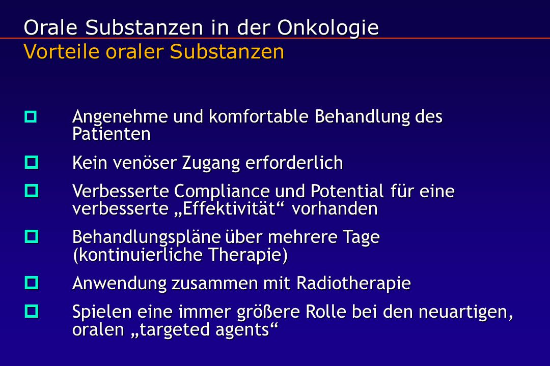 Orale Substanzen in der Onkologie Vorteile oraler Substanzen