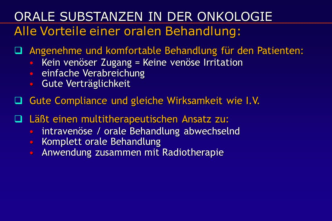 ORALE SUBSTANZEN IN DER ONKOLOGIE Alle Vorteile einer oralen Behandlung: