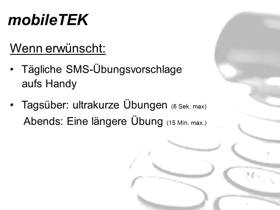 mobileTEK Wenn erwünscht: Abends: Eine längere Übung (15 Min. max.)