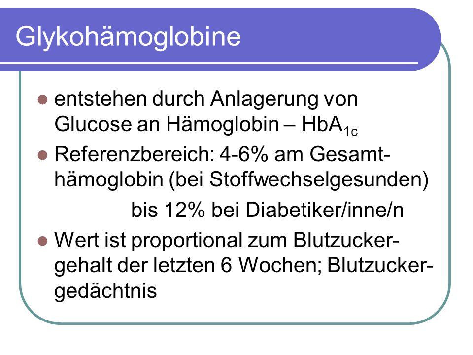 Glykohämoglobine entstehen durch Anlagerung von Glucose an Hämoglobin – HbA1c. Referenzbereich: 4-6% am Gesamt-hämoglobin (bei Stoffwechselgesunden)