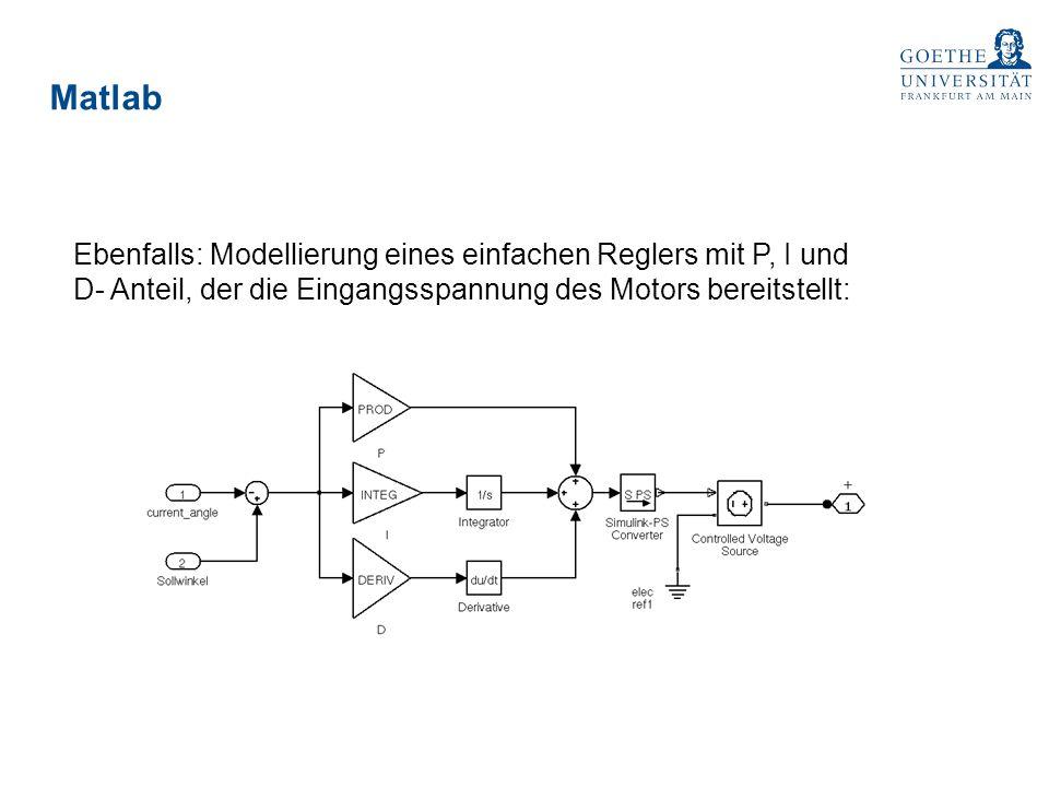 Matlab Ebenfalls: Modellierung eines einfachen Reglers mit P, I und D- Anteil, der die Eingangsspannung des Motors bereitstellt: