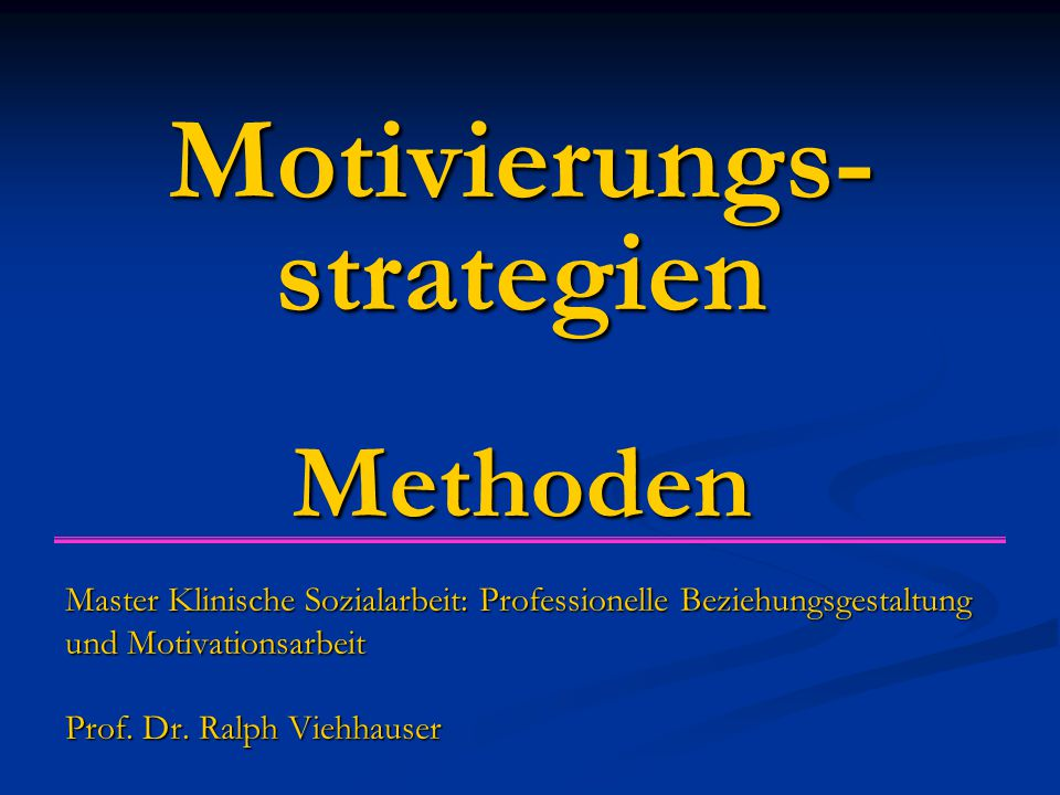 Motivierungs- strategien Methoden