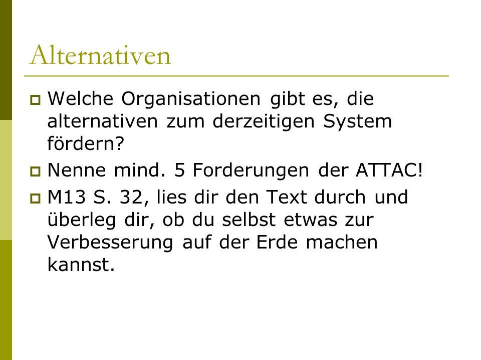 Alternativen Welche Organisationen gibt es, die alternativen zum derzeitigen System fördern Nenne mind. 5 Forderungen der ATTAC!