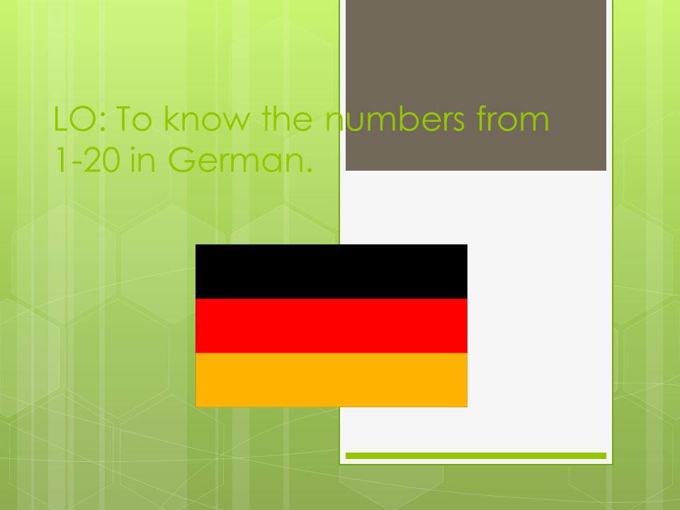 LO: To know the numbers from 1-20 in German.
