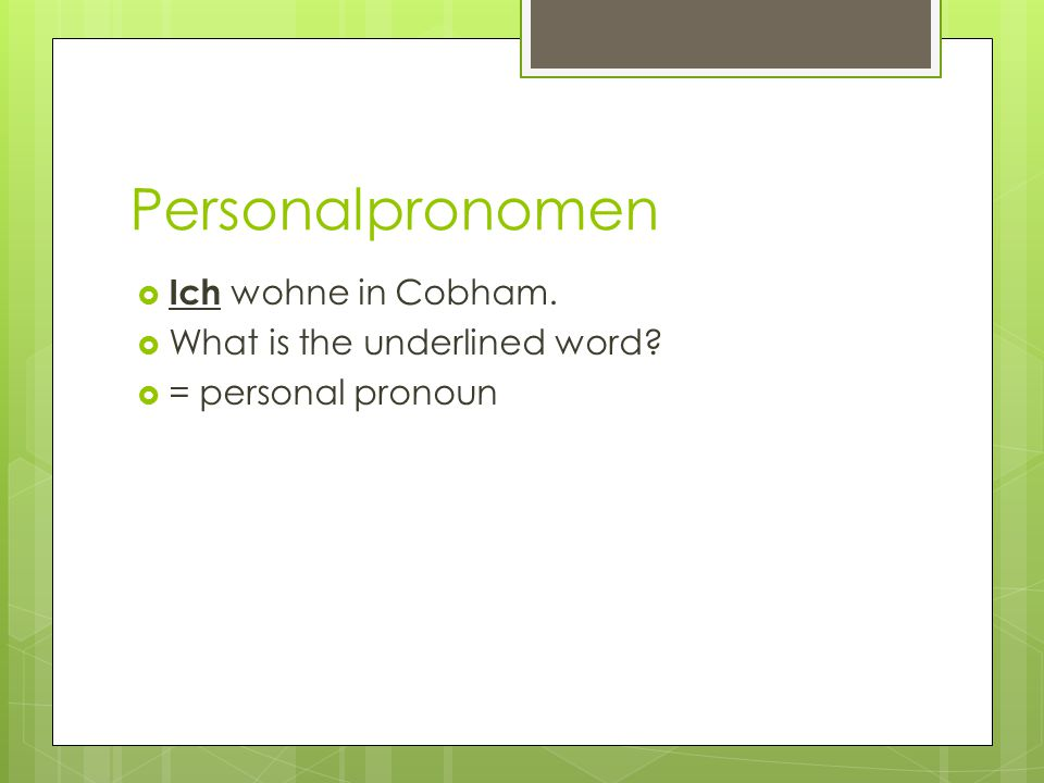 Personalpronomen Ich wohne in Cobham. What is the underlined word