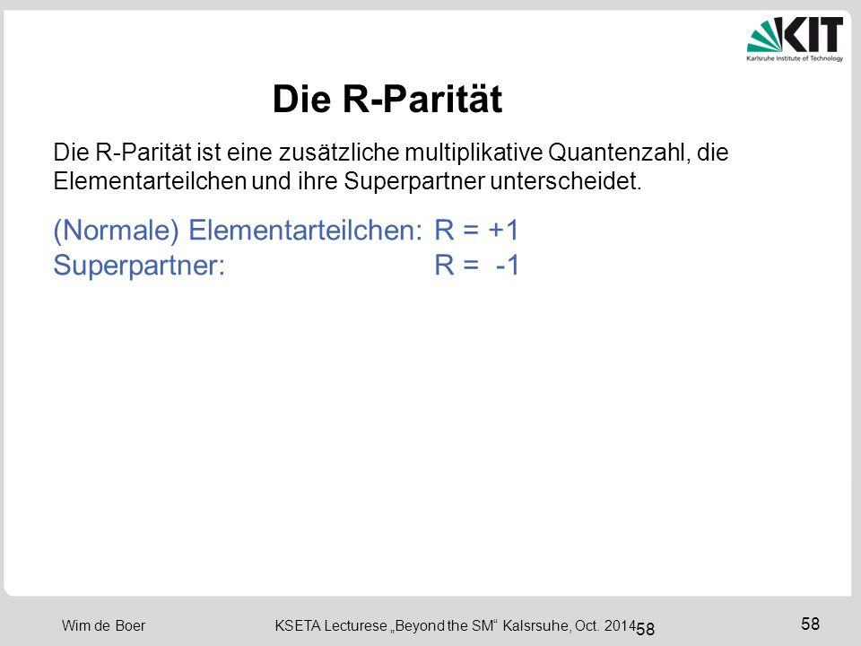 Die R-Parität (Normale) Elementarteilchen: R = +1 Superpartner: R = -1
