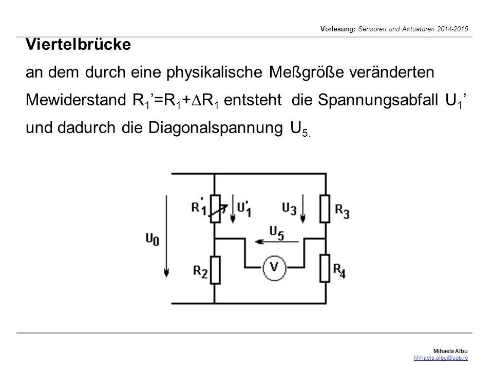 Viertelbrücke an dem durch eine physikalische Meßgröße veränderten Mewiderstand R1'=R1+R1 entsteht die Spannungsabfall U1' und dadurch die Diagonalspannung U5.