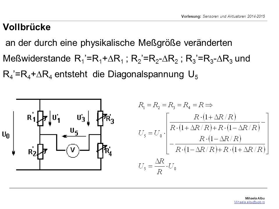 Vollbrücke an der durch eine physikalische Meßgröße veränderten Meßwiderstande R1'=R1+R1 ; R2'=R2-R2 ; R3'=R3-R3 und R4'=R4+R4 entsteht die Diagonalspannung U5