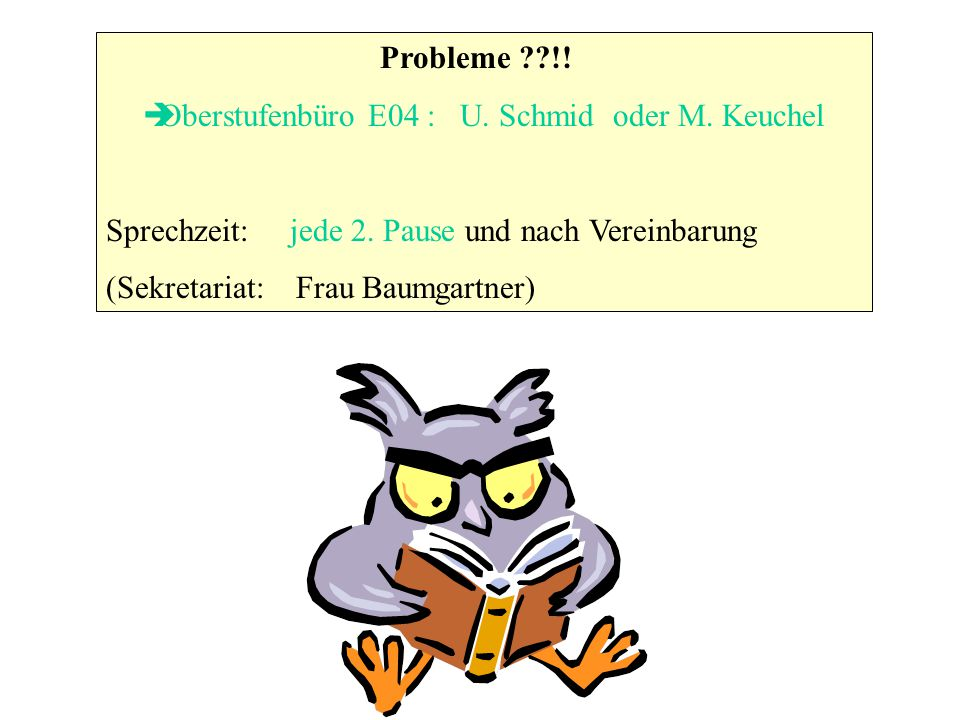 Oberstufenbüro E04 : U. Schmid oder M. Keuchel