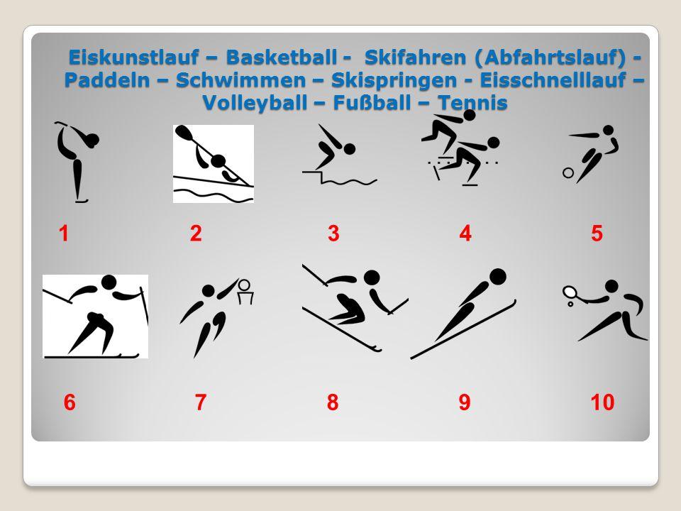 Eiskunstlauf – Basketball - Skifahren (Abfahrtslauf) - Paddeln – Schwimmen – Skispringen - Eisschnelllauf – Volleyball – Fußball – Tennis