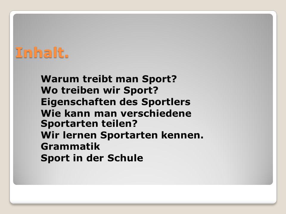 Inhalt. Warum treibt man Sport Wo treiben wir Sport