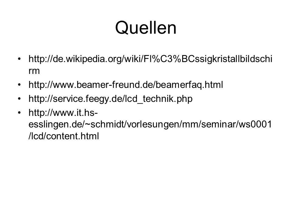 Quellen http://de.wikipedia.org/wiki/Fl%C3%BCssigkristallbildschirm