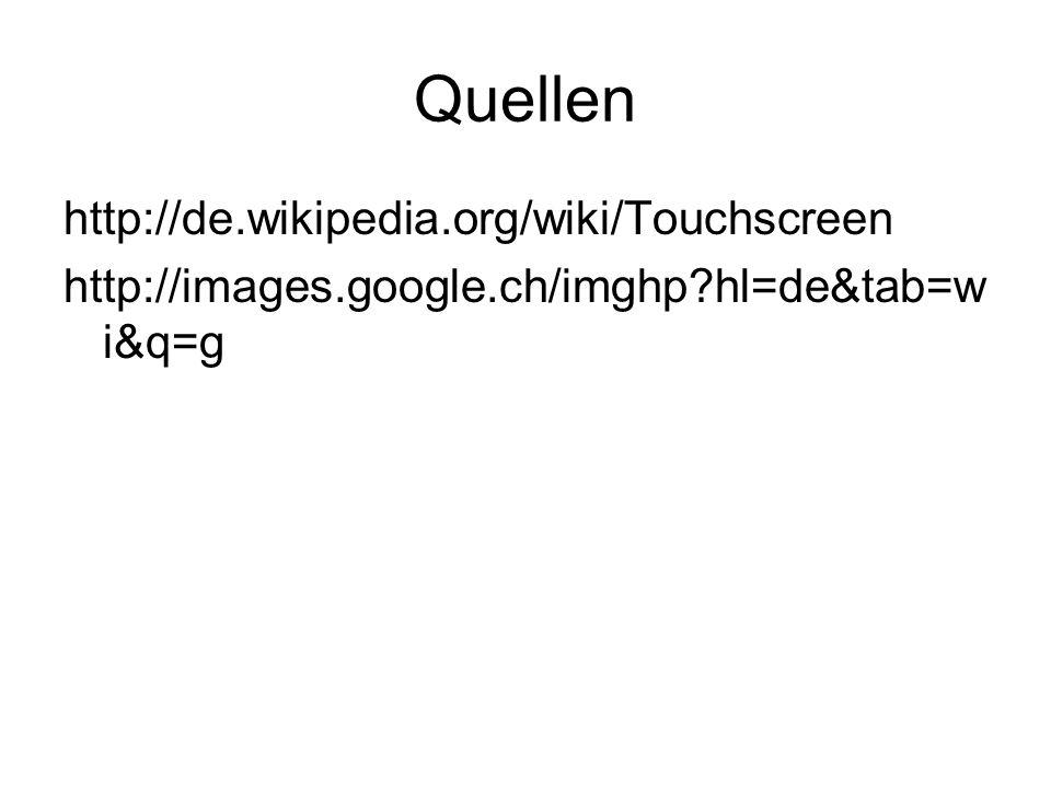 Quellen http://de.wikipedia.org/wiki/Touchscreen
