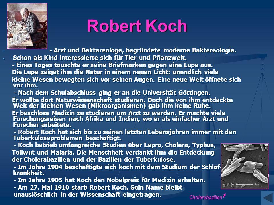 Robert Koch - Arzt und Baktereologe, begründete moderne Baktereologie.